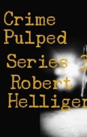 Crime Pulped Series 3 Book One by RobertHelliger