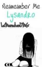 Remember Me Lysandro |CDM One Shot| by LaMaruchanOMG