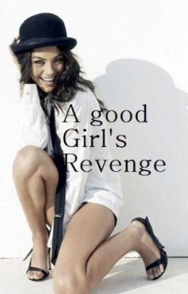 'A Good Girl's Revenge' (On Hold Till Further Notice)