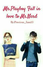 Mr.Playboy Fall In Love To Ms.Nerd by Precious_Jam10