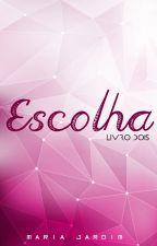 Escolha (LIVRO DOIS) by marycj16