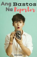 Ang Bastos na Reporter (BoyxBoy) (COMPLETED) (#Wattys2017) by Ceejheey09