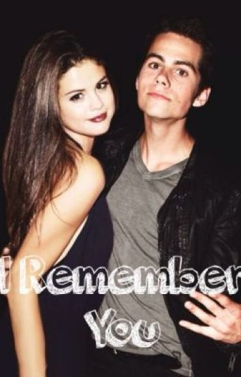 I Remember You ( Dylan O'Brien and Selena Gomez Fanfiction)