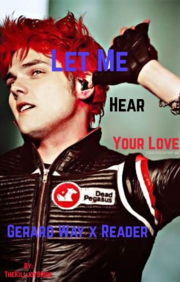 Let Me Hear Your Love (Gerard Way x Reader)