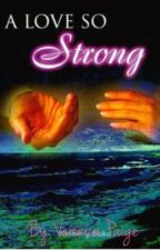 A Love So Strong(Watty Awards 2012) by veronica17