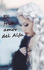 el frio amor del Alfa by Evone_Desta