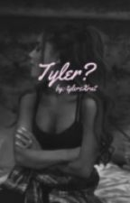Tyler? ( A Tyler Brown FanFic ) by gucci_mar