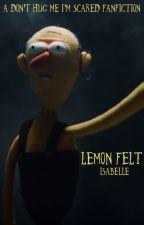 Lemon Felt // A Don't Hug Me I'm Scared Fanfiction by dippindun