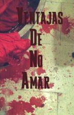 Ventajas De No Amar by RenVader
