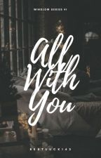 All With You (WS#1) by BestLuck143