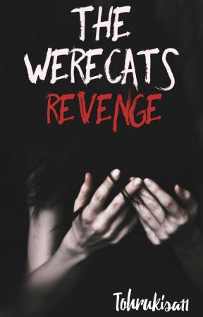 The Werecats Revenge  by Tohrukisa11
