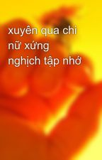 xuyên qua chi nữ xứng nghịch tập nhớ by maikhoang