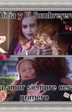 Alicia y El Sombrerero Tu Amor Siempre Cera Primero by CarolinaCrdenas3