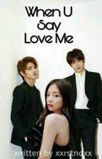 When U Say Love Me by xxrstndxx