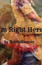 I'm right here by NutellaSimpson