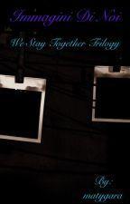 Immagini di noi ~ We stay together trilogy~ by matygara