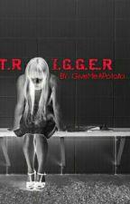 T.R.I.G.G.E.R by _sickBANANa
