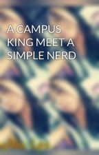 A CAMPUS KING MEET A SIMPLE NERD by danyells166