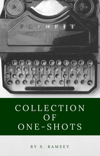 Collection of One-Shots