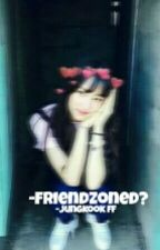 Friendzoned? [ BTS JUNGKOOK FF ] by deniceflores10