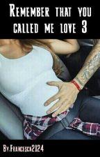 Remember that you called me love 3(Ricordati Che Mi Hai Chiamato Amore 3) by Francesca2124