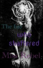 The boy who shattered Miss Rebel by Nyah_Toretto