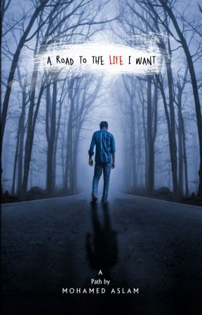 A Road To The Life I Want by Aslwriter