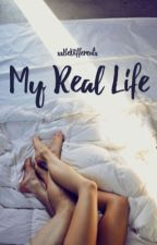 My Real Life [ EN PAUSE ]  by xxBeDifferentx