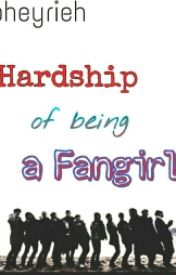 Hardship Of Being A Fangirl(One Shot) by Awesome_BeyRie