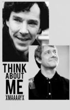 Think about me - A Johnlock fanfiction by xMaaaayx
