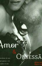 Amor & Obsessão [COMPLETO] by Gonsamoras