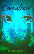 Concealment : The Truth Of Her Blue Eyes (Under Revision) by AmairaAmori