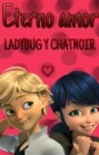 Miraculous Ladybug y ChatNoir //Eterno amor// by GatitaKawaii_Fashion