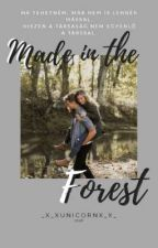 Made In The Forest by _x_xUNICORNx_x_