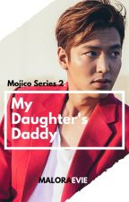 My Daughter's Daddy (Mojico Series 2) by MaloraEvie