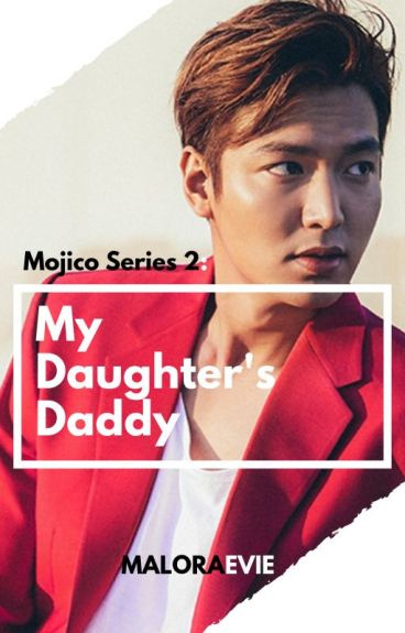 My Daughter's Daddy (Mojico Series 2) #Wattys2016