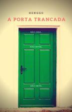 A Porta Trancada by Henggo