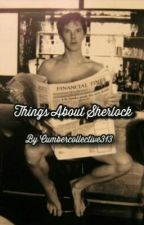 Things about Sherlock by Cumbercollective313