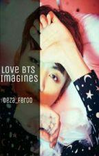 Love  BTS - Imagines by deza_fer00