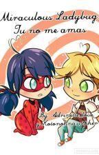 Miraculous Ladybug: Tu No Me Amas  by peculiar_heroes