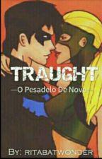Traught - Pesadelo De Novo  by ritabatwonder