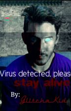 Virus detected, please - stay alive (Virusiplier X Reader) by GlitchaKid