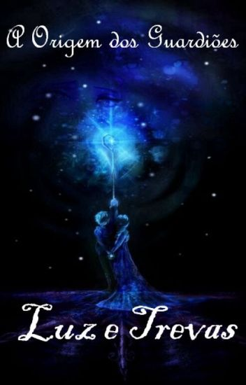 A origem dos guardiões: Luz e Trevas. (Em Pausa)