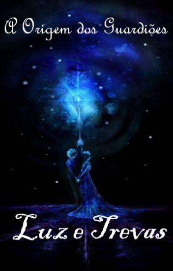 A origem dos guardiões: Luz e Trevas