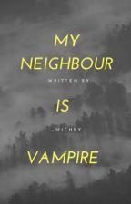 My Neighbor Is Vampire by _Michey