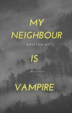 My Neighbor Is Vampire by _Michey