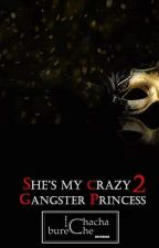 She's My Crazy Gangster Princess (Book 2) by Chacha_Bureche