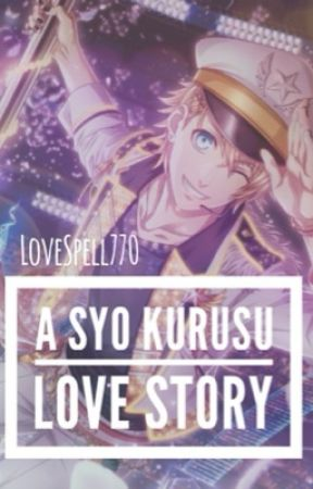 A Syo Kurusu Love Story by LoveSpell770