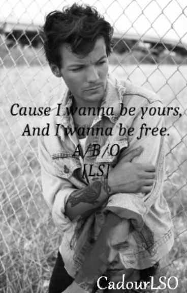 Cause I wanna be yours, And I wanna be free.  A/B/O  [LS]