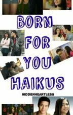 BORN FOR YOU HAIKUS by hiddenheartless